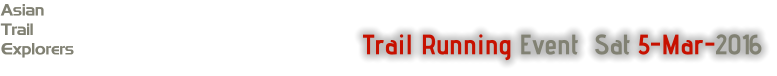 Trail Running Event  Sat 5-Mar-2016 Asian Trail Explorers